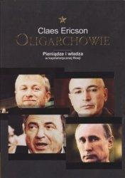 Oligarchowie Pieniądze i władza w kapitalistycznej Rosji Claes Ericson