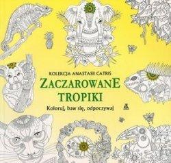 Zaczarowane tropiki Antystresowe kreatywne kolorowanie dla dorosłych Anastasia Catris