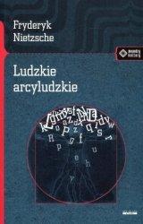 Ludzkie arcyludzkie Fryderyk Nietzsche