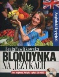 Blondynka na językach Angielski Brytyjski Kurs językowy z płytą CD (mp3) Beata Pawlikowska