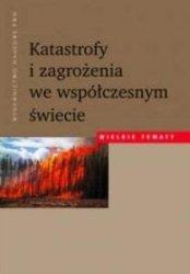 Katastrofy i zagrożenia we współczesnym świecie Wielkie tematy Wojciech Baturo