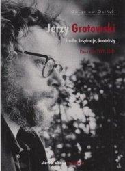 Jerzy Grotowski Źródła Inspiracje Konteksty Prace z lat 1999-2009 Zbigniew Osiński