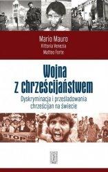 Wojna z chrześcijaństwem. Dyskryminacja i prześladowania chrześcijan na świecie Mario Mauro, Vittoria Vnezia, Matteo Forte