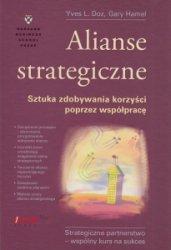 Alianse strategiczne Sztuka zdobywania korzyści poprzez współpracę Yves L Doz Gary Hamel