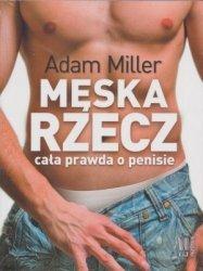 Męska rzecz Cała prawda o penisie Adam Miller
