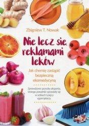 Nie lecz się reklamami leków Jak chemię zastąpić bezpieczną ekomedycyną Zbigniew T. Nowak