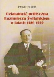 Działalność polityczna Kazimierza Świtalskiego w latach 1926-1939  Paweł Duber