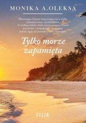 Tylko morze zapamięta Monika A. Oleksa
