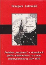 Problem korytarza w stosunkach polsko-niemieckich i na arenie międzynarodowej 1919-1939: Studium polityczne Grzegorz Łukomski