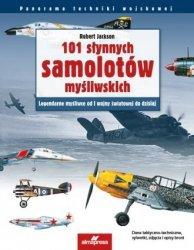 101 słynnych samolotów myśliwskich. Legendarne myśliwce od I wojny światowej do dzisiaj Robert Jackson