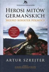Herosi mitów germańskich Tom 2 Sigurd bohater północy Artur Szrejetr