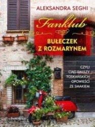 Fanklub bułeczek z rozmarynem, czyli ciąg dalszy toskańskich opowieści ze smakiem Aleksandra Seghi