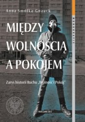 Między wolnością a pokojem Zarys historii Ruchu Wolność i Pokój Anna Smółka-Gnauck