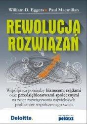 Rewolucja rozwiązań Współpraca pomiędzy biznesem, rządami oraz przedsiębiorstwami społecznymi na rzecz rozwiązywania największych problemów współczesnego świata William D. Eggers, Paul Macmillan