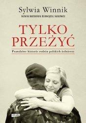 Tylko przeżyć. Prawdziwe historie rodzin polskich żołnierzy Sylwia Winnik