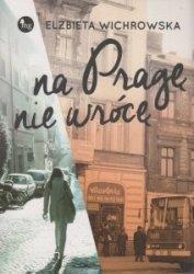 Na Pragę nie wrócę Elżbieta Wichrowska