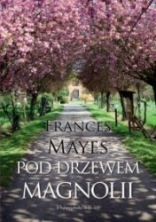 Po drzewem magnolii Frances Mayes