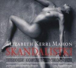 Skandalistki Historie kobiet niepokornych (CD mp3) Elizabeth Kerri Mahon
