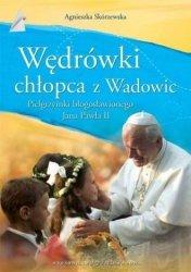 Wędrówki chłopca z Wadowic Agnieszka Skórzewska