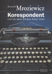 Korespondent czyli jak opisać pełzający koniec świata Krzysztof Mroziewicz