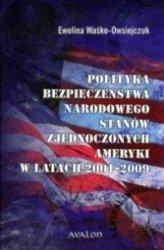 Polityka bezpieczeństwa narodowego Stanów Zjednoczonych Ameryki w latach 2001-2009 Ewelina Waśko-Owsiejczuk