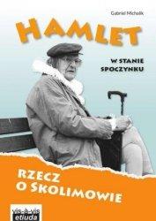 Hamlet w stanie spoczynku Rzecz o Skolimowie Gabriel Michalik
