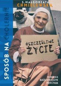 Sposób na (cholernie) szczęśliwe życie s Małgorzata Chmielewska Piotr Żyłka Błażej Strzelczyk