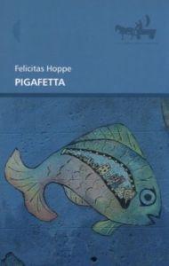 Pigafetta Felicitas Hoppe