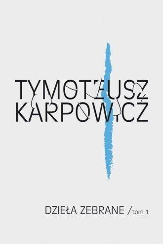 Dzieła zebrane Tom 1 Tymoteusz Karpowicz
