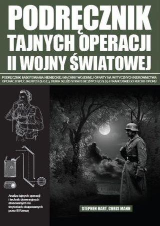 Podręcznik tajnych operacji II Wojny Światowej Stephen Hart Chris Mann