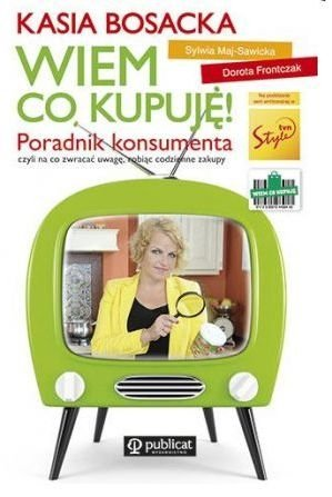Wiem co kupuję! Poradnik konsumenta Katarzyna Bosacka Dorota Frontczak Sylwia Maj-Sawicka