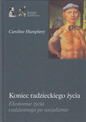 Koniec radzieckiego życia Ekonomie życia codziennego po socjalizmie Caroline Humphrey