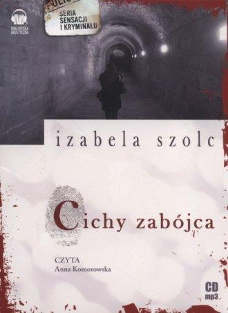 Cichy zabójca. Seria sensacji i kryminału. Czyta: Anna Komorowska (CD mp3) Izabela Szolc