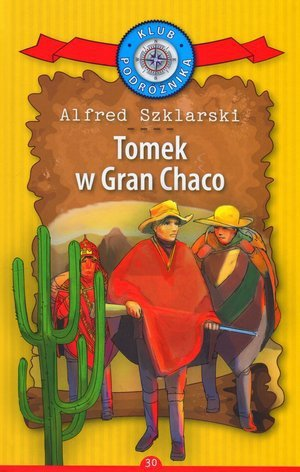 Tomek w Gran Chaco Kolekcja: Klub Podróżnika Alfred Szklarski