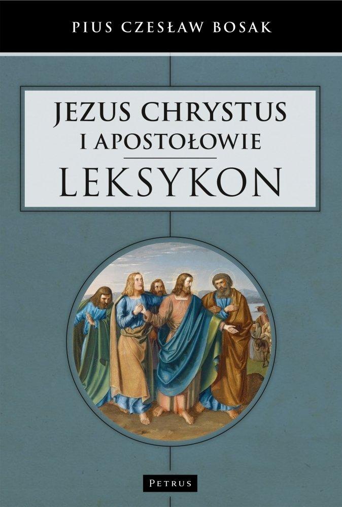 Jezus Chrystus i Apostołowie Leksykon Czesław Bosak