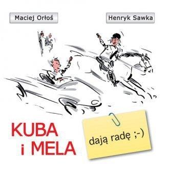 Kuba i Mela dają radę Maciej Orłoś Henryk Sawka