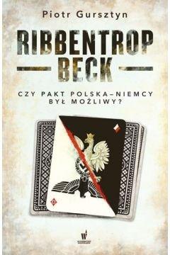 Ribbentrop-Beck Czy pakt Polska-Niemcy był możliwy? Piotr Gursztyn
