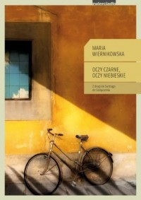 Oczy czarne oczy niebieskie Z drogi do Santiago de Compostela Maria Wiernikowska