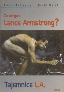 Tajemnice LA Co ukrywa Lance Armstrong? Pierre Ballester David Walsh (oprawa twarda)