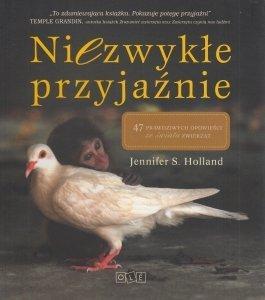 Niezwykłe przyjaźnie 47 prawdziwych opowieści ze świata zwierząt Jennifer S Holland