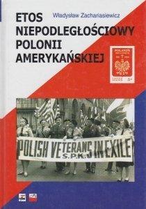 Etos niepodległościowy Polonii amerykańskiej Władysław Zachariasiewicz