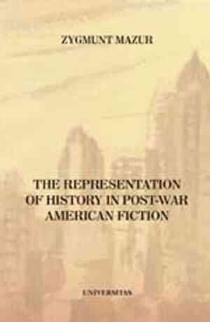 The Representation of History in post-War American Fiction (1945-1980) Zygmunt Mazur