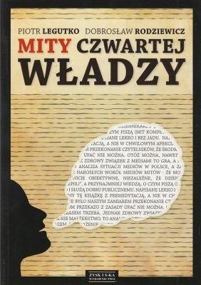 Mity czwartej władzy Piotr Legutko Dobrosław Rodziewicz