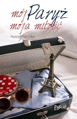Mój Paryż moja miłość Paulina Wnuk-Crepy