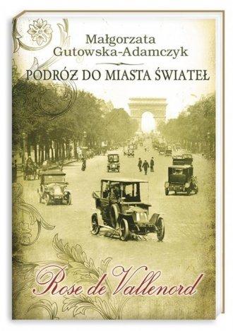 Podróż do miasta świateł. Rose de Vallenord Małgorzata Gutowska-Adamczyk (oprawa miękka)