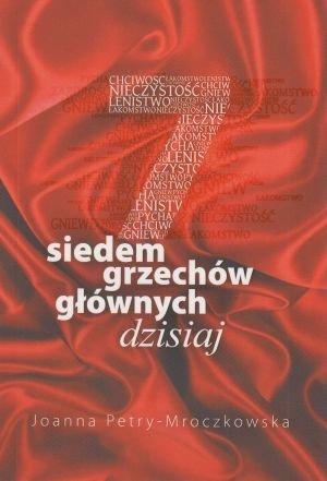 Siedem grzechów głównych dzisiaj Joanna Petry-Mroczkowska