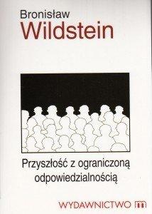 Przyszłość z ograniczoną odpowiedzialnością Bronisław Wildstein