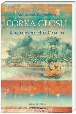 Córka głosu Księga życia Hili Campos Tom 1 Agnieszka Wojdowicz