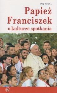 Papież Franciszek o kulturze spotkania Diego Fares