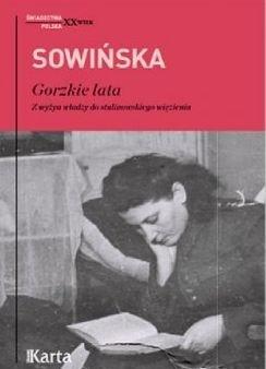 Gorzkie lata Z wyżyn władzy do stalinowskiego więzienia Stanisława Sowińska